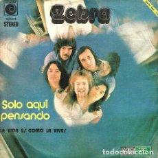 Discos de vinilo: ZEBRA. SOLO AQUI PENSANDO / LA VIDA ES COMO LA VIVES. SINGLE. VINILO.. Lote 131492890