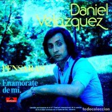 Discos de vinilo: DANIEL VELAZQUEZ / PENSARAS (4º FESTIVAL DE LA COSTA DEL SOL, ALMERIA) / ENAMORARTE DE MI (SINGLE). Lote 131640386
