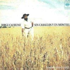Discos de vinilo: JORGE CAFRUNE. SIN CABALLOS Y EN MONTIEL. SINGLE. VINILO.. Lote 132046282