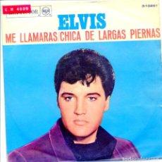 Discos de vinilo: ELVIS PRESLEY / ME LLAMARAS / CHICA DE LARGAS PIERNAS (SINGLE 1967). Lote 132128694