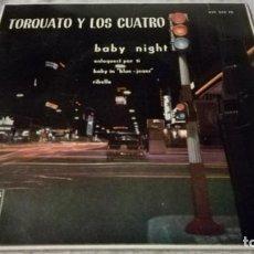 Discos de vinilo: TORQUATO Y LOS CUATRO-BABY NIGHT-PHILIPS/ PI22. Lote 132327990