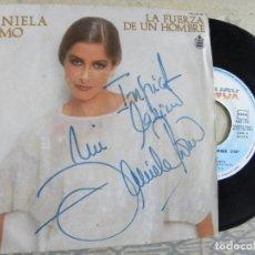 Discos de vinilo: DANIELA ROMO -LA FUERZA DE UN HOMBRE -SINGLE 1984 -FIRMADO Y DEDICADO. Lote 132421302