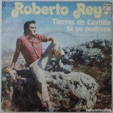 Discos de vinilo: SINGLE - ROBERTO REY - TIERRAS DE CASTILLA / SI YO PUDIERA - PHILIPS 60 29 229 - 1974. Lote 132434570