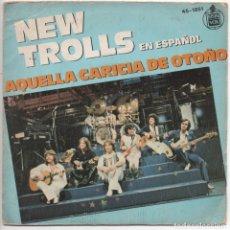 Discos de vinilo: NEW TROLLS - AQUELLA CARICIA DE OTOÑO - SINGLE HISPAVOX - 45-1851 (SN) - ESPAÑA 1979. Lote 16700625