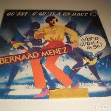 Discos de vinilo: SINGLE BERNARD MENEZ. QU'EST-CE QU'IL A EN HAUT. MON PETIT NEVEU. FORCE 1984 FRANCE (PROBADO Y BIEN). Lote 132566102