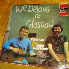 Discos de vinilo: ROBIN HALL & JIMMIE MACGREGOR. WE BELONG TO GLASGOW. FONTANA, 1970. EDIC. INGLESA. . Lote 132680586
