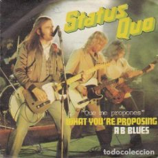 Discos de vinilo: STATUS QUO - WHAT YOU'RE PROPOSING - SINGLE ESPAÑOL DE VINILO. Lote 132683734
