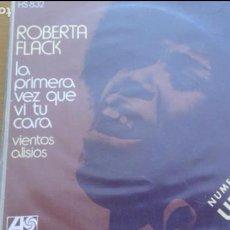 Discos de vinilo: ROBERTA FLACK LA PRIMERA VEZ QUE VI TU CARA / VIENTOS ALISIOS SINGLE SPAIN. Lote 132804006