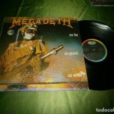 Discos de vinilo: LP MEGA DEATH SO FAR SO GOOD SO WHAT M-5.133 AÑO 1988. Lote 132888246