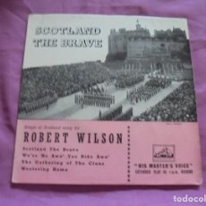 Discos de vinilo: ROBERT WILSON. SCOTLAND THE BRAVE. EP. HIS MASTER´S VOICE, EDC. INGLESA. . Lote 132974066