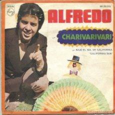 Dischi in vinile: ALFREDO / CHARIVARIVARI / BAJO EL SOL DE CALIFORNIA (SINGLE 1970). Lote 133146722
