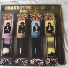 Discos de vinilo: GRAND FUNK RAILROAD BORN TO DIE . Lote 133166282