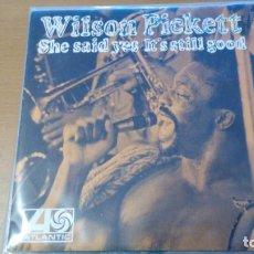Discos de vinil: WILSON PICKETT SHE SAID YES / IT'S STILL GOOD SINGLE 1970. Lote 133245526