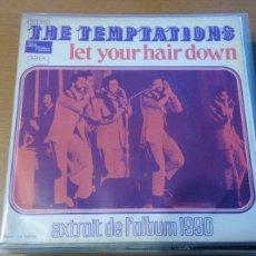 Discos de vinilo: THE TEMPTATIONS LET YOUR HAIR DOWN SINGLE 1973. Lote 133247414