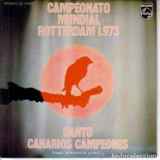 Discos de vinilo: CAMPEONATO MUNDIAL ROTTERDAM 1973 CANTO CANARIOS CAMPEONES MARIANO DE LA MATA. Lote 133304518