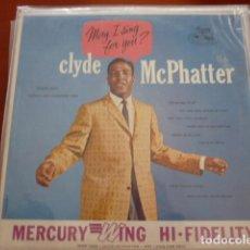 Discos de vinilo: CLYDE MCPHATTER — MAY I SING FOR YOU ORIGINAL USA 1962. Lote 133344886
