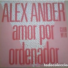 Discos de vinilo: ALEX ANDER – AMOR POR ORDINADOR (CLUB MIX) - MAXI ZAFIRO PROMO 1986. Lote 133394386