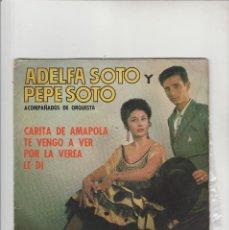 Discos de vinilo: ADELFA SOTO Y PEPE SOTO-CARITA DE AMAPOLA-TE VENGO A VER-POR LA VERA-LE DI. Lote 133492694