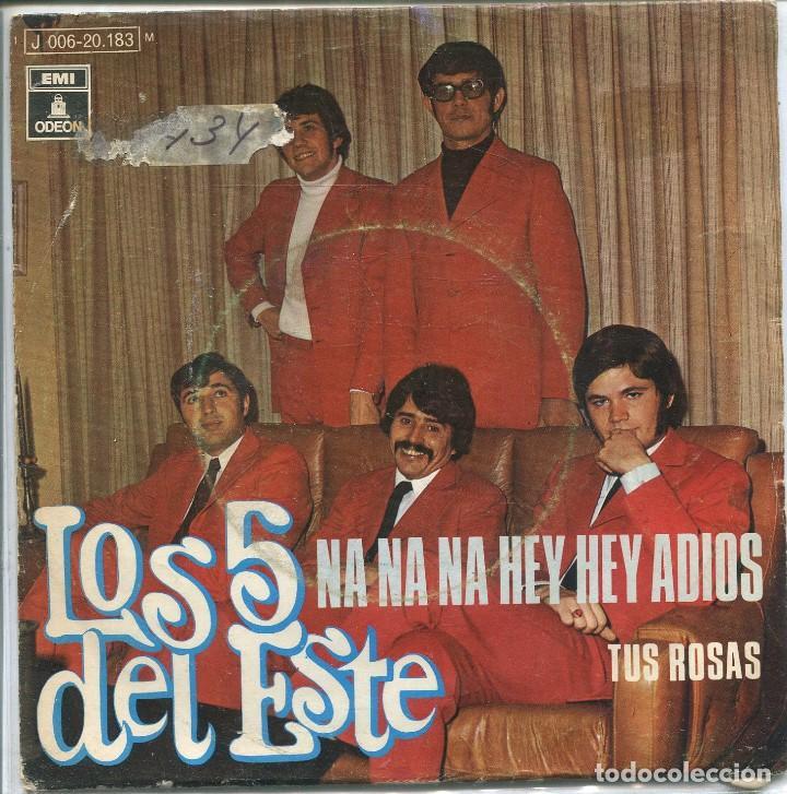 LOS 5 DEL ESTE / NA NA NA HEY HEY ADIOS / TUS ROSAS (SINGLE 1970) (Música - Discos - Singles Vinilo - Grupos Españoles 50 y 60)