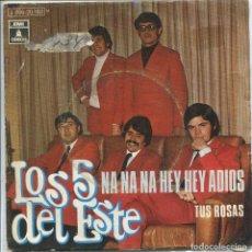 Discos de vinilo: LOS 5 DEL ESTE / NA NA NA HEY HEY ADIOS / TUS ROSAS (SINGLE 1970). Lote 133568566