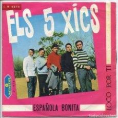 Discos de vinilo: ELS 5 XICS / ESPAÑOLA BONITA / LOCO POR TI (SINGLE 1967). Lote 133570270