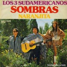 Discos de vinilo: LOS 3 SUDAMERICANOS - SOMBRAS + NARANJITA - SINGLE BELTER 1975 . Lote 133672798