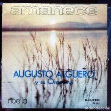 Discos de vinilo: AUGUSTO ALGUERÓ Y SU ORQUESTA. AMANECE. NOELIA. BELTER 1972. SP. PERFECTO ESTADO. Lote 133692194