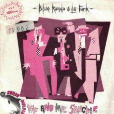 Discos de vinilo: BLUE RONDO A LA TURK - ME AND MR. SANCHEZ / SARAVA (SINGLE ESPAÑOL, VIRGIN 1981). Lote 133809770