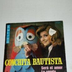Discos de vinilo: CONCHITA BAUTISTA SINGLE SERÁ EL AMOR / LA VENDA. Lote 133894758