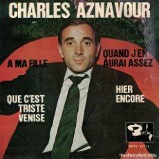 Discos de vinilo: CHARLES AZNAVOUR - QUE C'EST TRISTE VENISE/HIER ENCORE/A MA FILLE/QUAND J'EN AURAI ASSEZ. Lote 133903810
