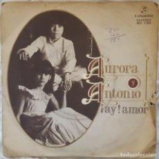Discos de vinilo: SINGLE - AURORA Y ANTONIO - ¡AY!, AMOR / LA RUMBA DEL GITANITO - COLUMBIA MO 1789 - 1978. Lote 133982318