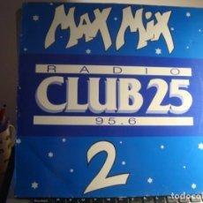 Discos de vinilo: RAR PROMO LP 33. MAX MIX. RADIO CLUB 25. MADE IN SPAIN. MAX MUSIC.. Lote 133986718