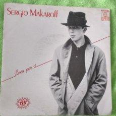 Discos de vinilo: SERGIO MAKAROFF - LOCO POR TI. Lote 134020594
