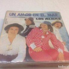 Discos de vinilo: LOS ALBAS - UN AMOR EN EL MAR (7-- SINGLE). Lote 134045978