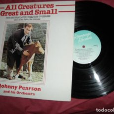 Discos de vinilo: ALL CREATURES GREAT AND SMALL TV SERIES AND OTHER THEMES LP JOHNNY PEARSON VER FOTO 1978. Lote 134085922