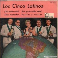Discos de vinilo: LOS CINCO LATINOS - QUE BONITO AMOR / ADIOS MUCHACHOS /¿ POR QUE TE TARDAS AMOR? / VUELTAS Y VUELTAS. Lote 134145270