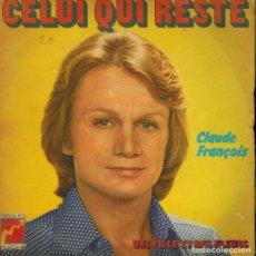 Discos de vinilo: CLAUDE FRANÇOIS. TEMAS: CELUI QUI RESTE & UNE FILLE ET DES FLEURS. Lote 134376294