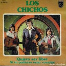 Discos de vinilo: LOS CHICHOS. TEMAS: QUIERO SER LIBRE & SI TU PUDIERAS ESTAR CONMIGO. Lote 134531086