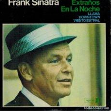 Discos de vinilo: FRANK SINATRA. TEMAS: EXTRAÑOS EN LA NOCHE & LLAMA & DOWNTOWN & VIENTO ESTIVAL. Lote 134542382