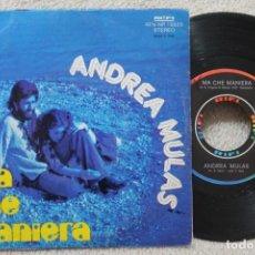 Discos de vinilo: ANDREA MULAS MA CHE MANIERA SINGLE VINYL MADE IN ITALY 1975. Lote 134890294