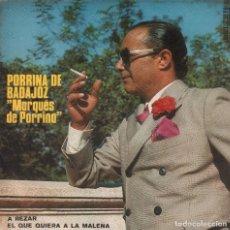 Discos de vinilo: PORRINA DE BADAJOZ , MARQUES DE PORRINA / A REZAR / EL QUE QUIERA A LA MALENA ...SINGLE RF-3579. Lote 135106630