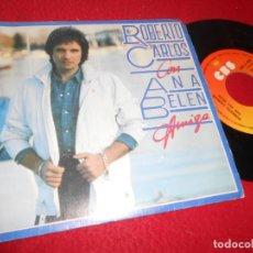 Discos de vinilo: ROBERTO CARLOS CON ANA BELEN AMIGA/FIERA HERIDA 7'' SINGLE 1983 CBS EDICION ESPAÑOLA SPAIN. Lote 135351306