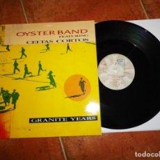 Discos de vinilo: OYSTER BAND & CELTAS CORTOS GRANITE YEARS MAXI SINGLE VINILO ESPAÑA DEL AÑO 1992 CONTIENE 2 TEMAS. Lote 135403886