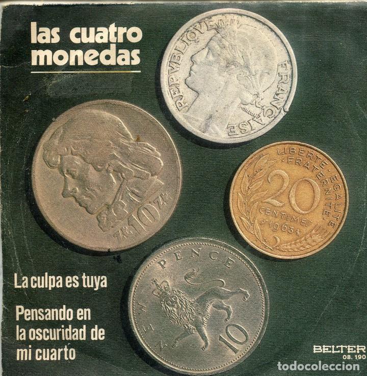 LAS 4 MONEDAS / LA CULPA ES TUYA / PENSANDO EN LA OSCURIDAD DE MI CUATRO (SINGLE 1972) (Música - Discos - Singles Vinilo - Grupos y Solistas de latinoamérica)