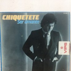 Discos de vinilo: CHIQUETETE, SER AMANTE,. Lote 135586387