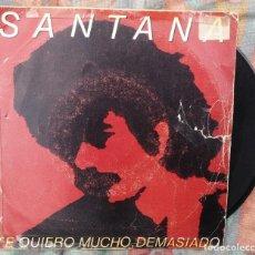 Discos de vinilo: SANTANA - TE QUIERO MUCHO, DEMASIADO (CBS, 1981). Lote 135667355