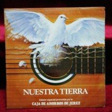 Discos de vinilo: NUESTRA TIERRA. EDICIÓN ESPECIAL PROMOVIDA POR LA CAJA DE AHORROS DE JEREZ. . Lote 135770602
