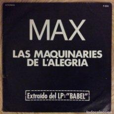 Discos de vinilo: MAX LAS MAQUINARIES DE L'ALEGRIA SINGLE EXCELENTE CONSERVACION. Lote 136400214