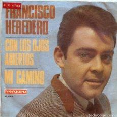 Discos de vinil: FRANCISCO HEREDERO / CON LOS OJOS ABIERTOS (IX FESTIVAL DE LA CANCION MEDITERRANEA) / MI CAMINO . Lote 136425914