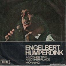 Discos de vinilo: ENGELBERT HUMPERDINK - ANOTHER TIME, ANOTHER PLACE / MORNING (SINGLE ESPAÑOL, DECCA 1971). Lote 136444774